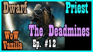 Vanilla / Classic Deadmines; first time healing an instance! Ep #12 [World of Warcraft Let's Play]