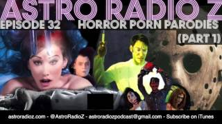Astro Radio Z - Episode 32 -  Horror Porn Parodies