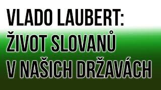 Přednáška Vlado Laubert: Život Slovanů v našich Državách