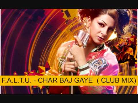 F.A.L.T.U. - CHAR BAJ GAYE, PARTY ABHI BAKI HAI ( Dj xXx CLUB MIX)