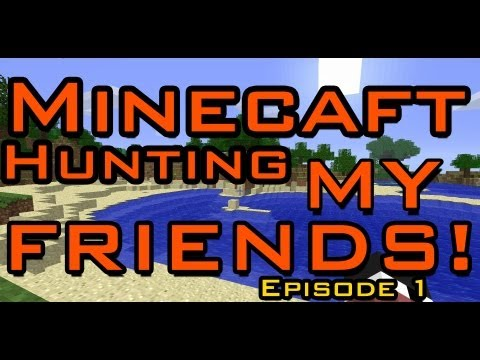 Minecraft: Hunting My Friends Let The Hunt BEGIN Episode 1