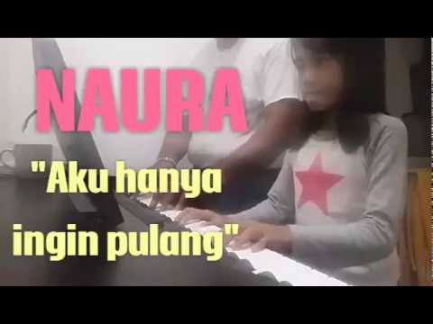 Naura - Aku hanya ingin pulang - piano by Caca