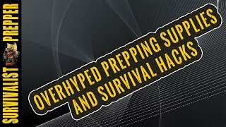 Over hyped Prepping Supplies and Survival Hacks