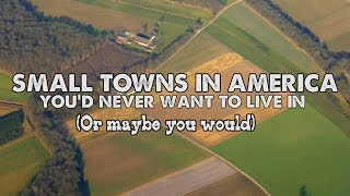 The WORST SMALL TOWNS in AMERICA. Part One.