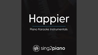Happier Higher Key Originally Performed By Ed Sheeran Piano Karaoke Version