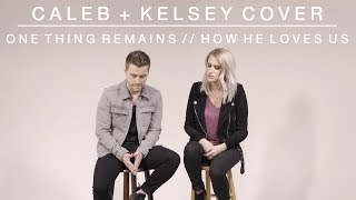 Download Lagu Worship Medley - One Thing Remains / How He Loves Us | Caleb + Kelsey Mashup Gratis STAFABAND