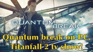 Quantum Break Coming to PC?! Plus Titanfall 2 TV Show! - Xbox One News