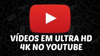 Vídeos em resolução 4k ULTRA HD no Youtube   Welington Tutoriais