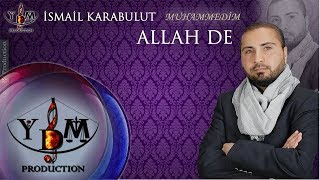 İsmail Karabulut - Allah De | Official Audio