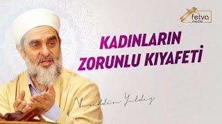 92) Kadınların Zorunlu Kıyafeti-Nureddin Yıldız - fetvameclisi.com
