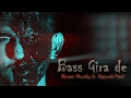 Bass Girade (Acapella) | Dhruvan Moorthy ft. Rajneesh Patel | Latest Hindi Song 2017 Mp3