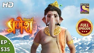 Vighnaharta Ganesh - Ep 535 - Full Episode - 9th September, 2019