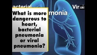 What is more dangerous to heart, bacterial pneumonia or viral pneumonia? - #ANI News