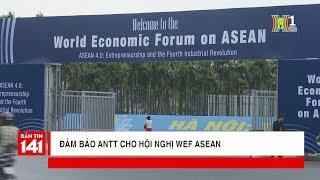 Công tác đảm bảo ANTT cho Hội nghị WEF Asean 2018 | HANOITV