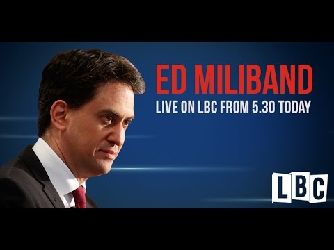 Ed Miliband: Live On LBC - 24th April 2015