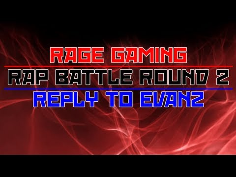 RageGaming Rap Battle Round 2! Reply to Evanz!