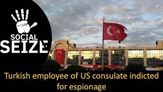 Turkish employee of US consulate indicted for espionage II The World News