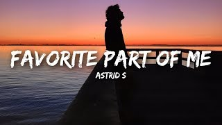 Astrid S - Favorite Part Of Me (Lyrics)