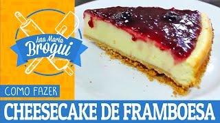 Ana Maria Brogui #230 - Como fazer Cheesecake de Framboesa