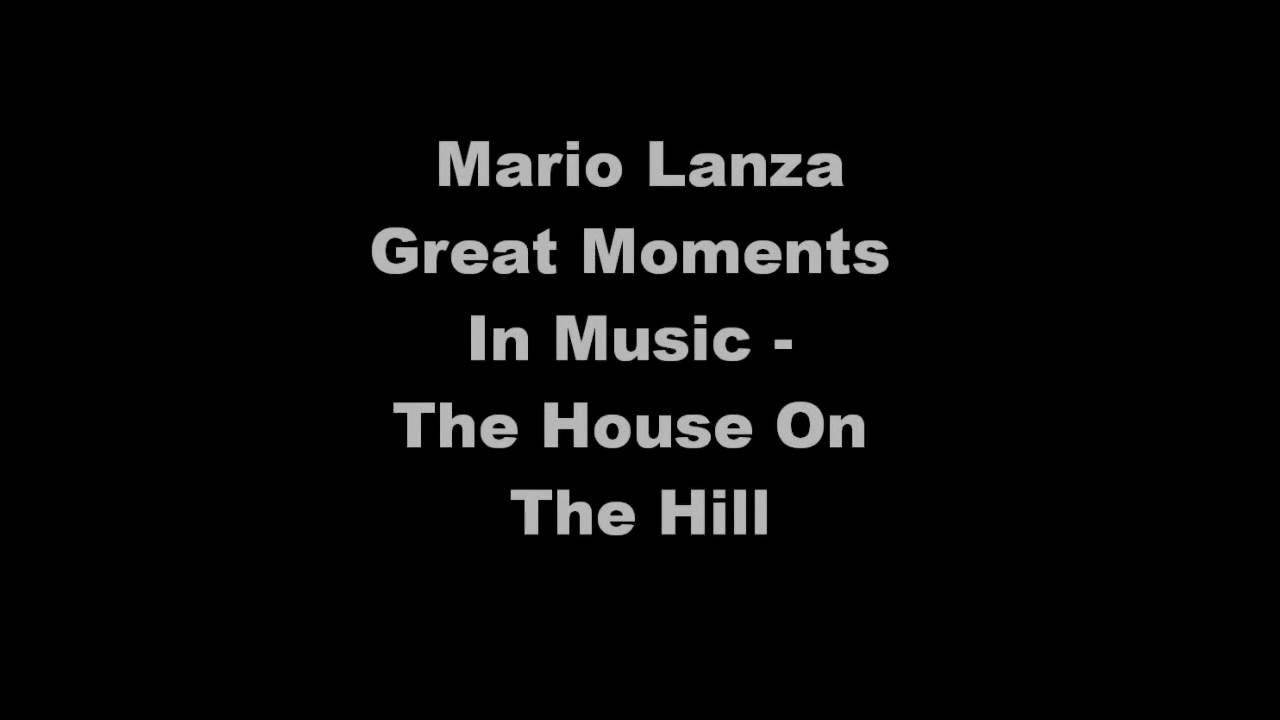 Mario lanza the house on the hill great moments in for Great house music