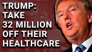 Trump Calls for 32 Million People to Lose Healthcare