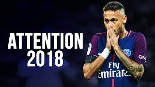 Neymar Jr - Attention | Skills & Goals | 2017/2018 HD