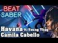 Beat Saber Havana Ft Young Thug Camila Cabello Custom Song FC mp3