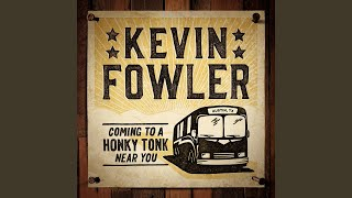 Kevin Fowler Honky Tonk Near You