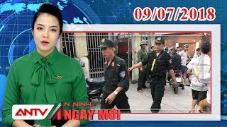An ninh ngày mới mới nhất ngày 09/07/2018 | Tin tức | Tin nóng mới nhất | ANTV