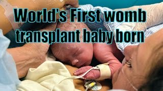 Worlds First womb-transplant baby born