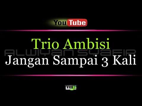 Karaoke Trio Ambisi - Jangan Sampai 3 Kali