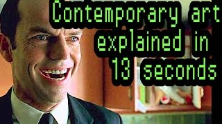 Contemporary art explained in 13 seconds