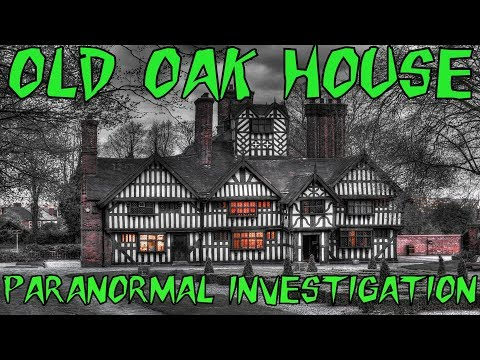 HBI - OLD OAK HOUSE PARANORMAL INVESTIGATION