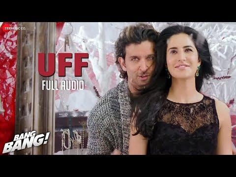 UFF FULL AUDIO | Bang Bang! | Hrithik Roshan & Katrina Kaif | Harshdeep Kaur & Benny Dayal