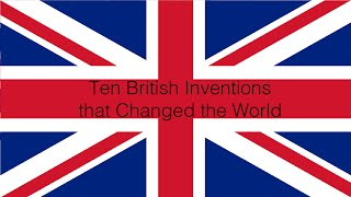 Ten British Inventions That Changed The World