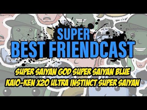 Super Best Friendcast - Super Saiyan God Super Saiyan Blue Kaio-Ken x20 Ultra Instinct Super Saiyan