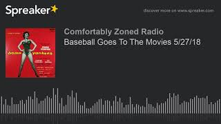 Baseball Goes To The Movies 5/27/18