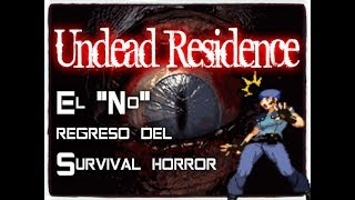 "Undead Residence : El ""No"" Regreso del Survival Horror ( loquendo by My name is doomguy)"