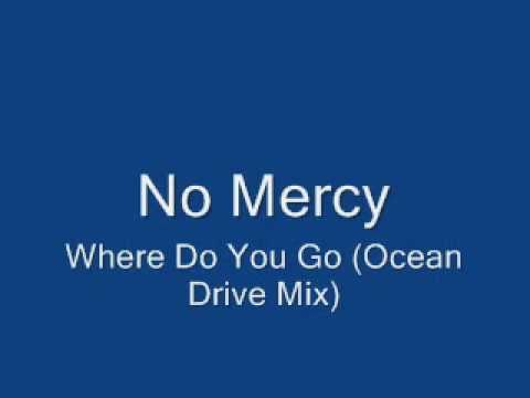 No Mercy - Where Do You Go (ocean Drive)