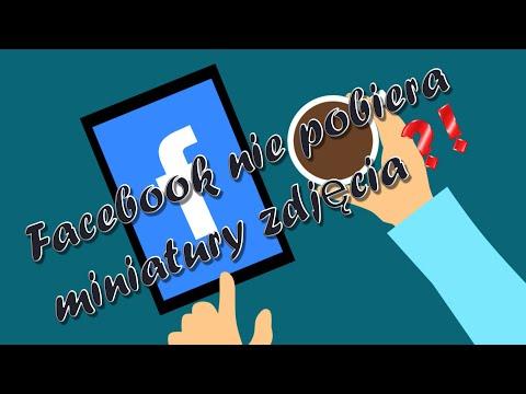 Facebook Nie Pobiera Miniatury Zdjęcia Lub Obrazka. Jak Naprawić Link?