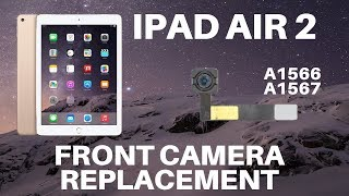 ⚙️🛠️🍏iPad Air 2 - Front Camera Replacement (A1566 and A1567)