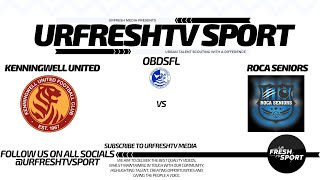 URFRESHTV SPORT PRESENTS: KENNINGWELL UNITED VS ROCA