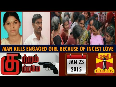 Kutram Kutrame - Man Kills Engaged Girl Because Of Incest Love (23 1 15) - Thanthi Tv video