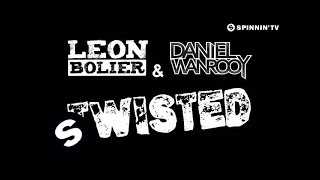 Leon Bolier & Daniel Wanrooy - Twisted (OUT NOW)