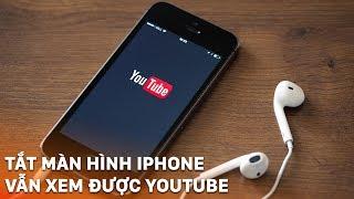 Cách nghe nhạc khi tắt màn hình iPhone - How to listen to Youtube when iPhone screen turned off?