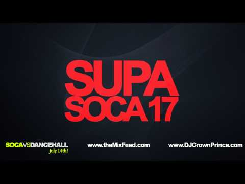 DJ Crown Prince - Supa Soca 17 (CROWN PRINCE X JESTER X BARRIE HYPE X DR JAY)) [2012 Soca Mix]