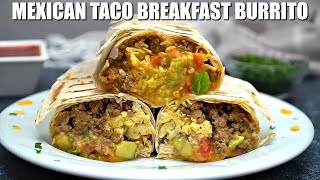 Mexican Taco Breakfast Burrito - Sweet and Savory Meals