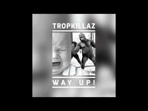Tropkillaz - Way Up!