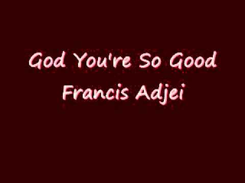 God You're So Good - Francis Adjei