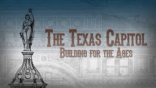 The Texas Capitol: Building for the Ages
